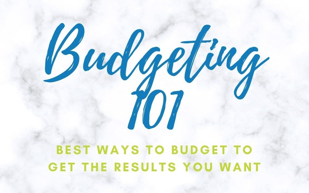 Budgeting 101: Best Ways to Budget to Get the Results You Want